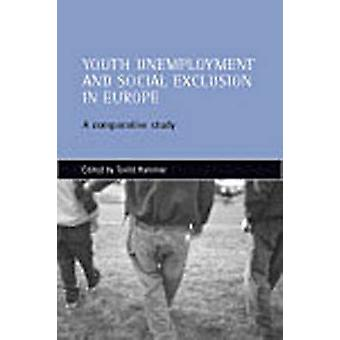 Youth Unemployment and Social Exclusion in Europe - A Comparative Stud