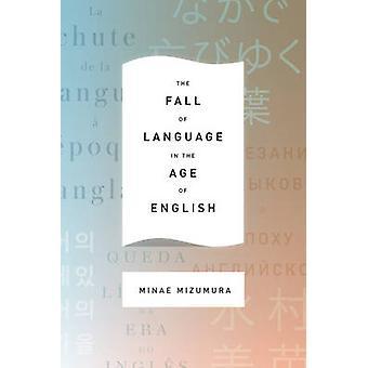 Der Fall der Sprache im Zeitalter der Englisch von Minae Mizumura - Mari Y