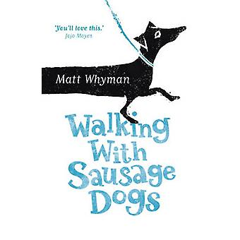 Walking with Sausage Dogs by Matt Whyman - 9781444734270 Book