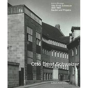 Otto Ernst Schweizer - Bauten und Projekte by Immo Boyken - 9783930698
