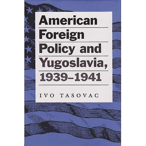 American Foreign Policy and Yugoslavia, 1939-1941 (Eastern European Studies)