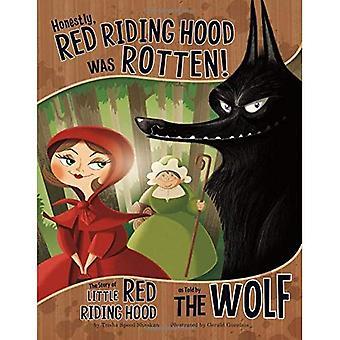 Ehrlich gesagt, Red Riding Hood war grottenschlecht!: die Geschichte von Little Red Riding Hood, wie gesagt, von der Wolf