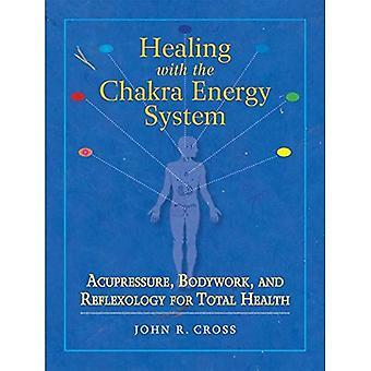 Healing med Chakra energisystemet: akupressur, karosseri och zonterapi för Total hälsa