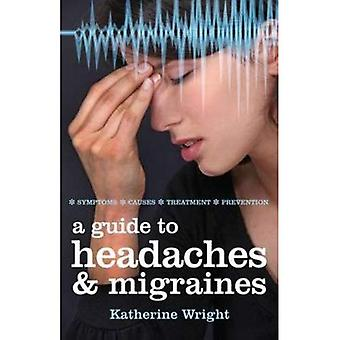 A Guide to Headaches and Migraines: Symptoms, Causes, Treatments