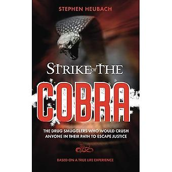 Strike of the Cobra: The drug smugglers who would crush anyone in their path to escape justice.