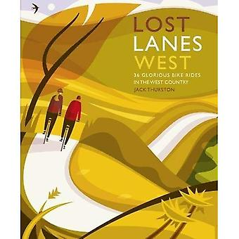 Lost Lanes West Country: 36�Glorious bike rides in Devon,�Cornwall, Dorset, Somerset and�Wiltshire