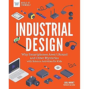 Industrial Design: Why Smartphones Aren't Round and Other Mysteries with Science Activities for Kids� (Technology Today: Build it Yourself)