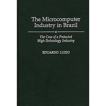 The Microcomputer Industry in Brazil The Case of a Protected HighTechnology Industry by Luzio & Eduardo