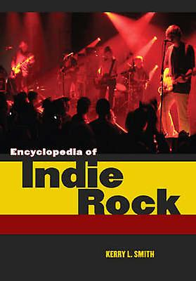 Encyclopedia of Indie Rock by Smith & Kerry