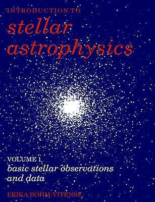 Introduction to Stellar Astrophysics Volume 1 Basic Stellar Observations and Data by BohmVitense & Erika