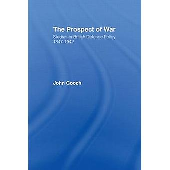 The Prospect of War The British Defence Policy 18471942 by Gooch & John
