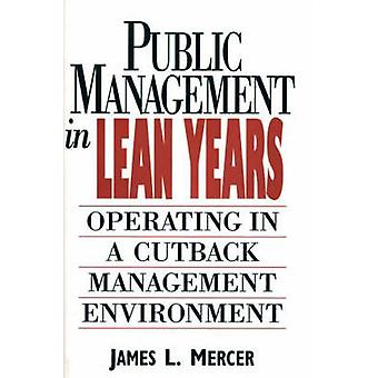 Public Management in Lean Years Operating in a Cutback Management Environment by Mercer & James L.