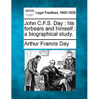John C.F.S. Day  his forbears and himself  a biographical study. by Day & Arthur Francis