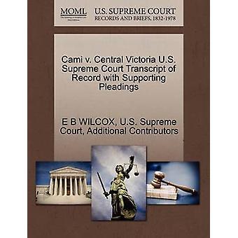 Cami v. Central Victoria U.S. Supreme Court Transcript of Record with Supporting Pleadings by WILCOX & E B