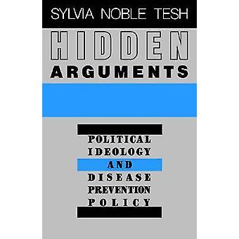 Hidden Arguments Political Ideology and Disease Prevention Policy by Tesh & Sylvia Noble