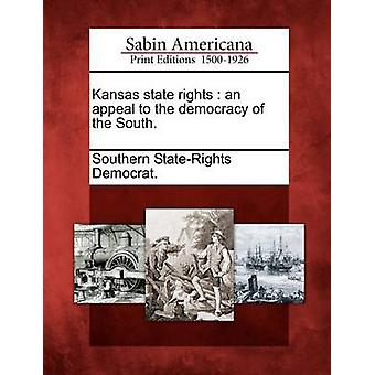 Kansas State Rights An Appeal to the Democracy of the South. by Southern StateRights Democrat
