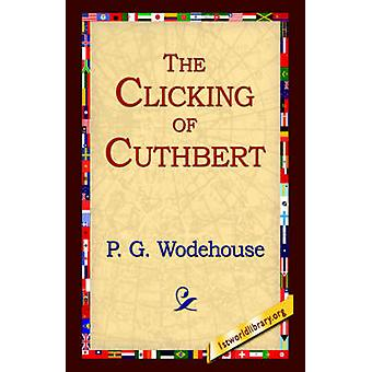 The Clicking of Cuthbert by Wodehouse & P. G.