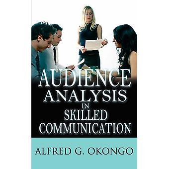 Audience Analysis in Skilled Communication by Okongo & Alfred G.