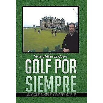 Golf Por Siempre Un Golf Simple y Disfrutable by Cueva & Viviano Villarreal