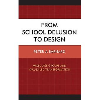 From School Delusion to Design MixedAge Groups and ValuesLed Transformation by Barnard & Peter A