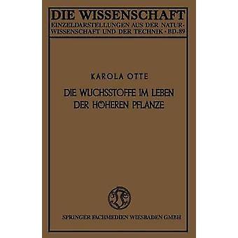 Die Wuchsstoffe Im Leben Der Hoheren Pflanze by Otte & Karola