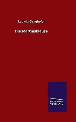 Die Martinsklause by Ganghofer & Ludwig