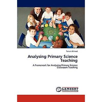 Analysing Primary Science Teaching by Ahmed Tanvir