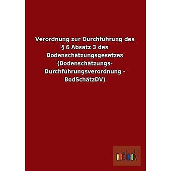 Verordnung zur Durchfhrung des 6 Absatz 3 des Bodenschtzungsgesetzes Bodenschtzungs Durchfhrungsverordnung BodSchtzDV da Outlook Verlag