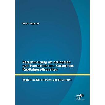 Verschmelzung im nationalen und internationalen Kontext bei Kapitalgesellschaften Aspekte im Gesellschafts und Steuerrecht da Kupczak & Adam