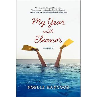 My Year with Eleanor - A Memoir by Noelle Hancock - 9780061875014 Book