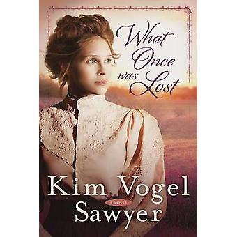 What Once Was Lost - A Novel by Kim Vogel Sawyer - 9780307731258 Book