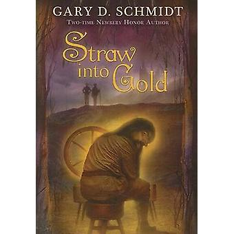 Straw Into Gold by Gary D Schmidt - 9780547237763 Book
