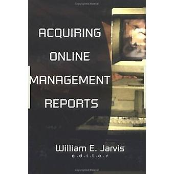 Acquiring Online Management Reports by William E. Jarvis - 9780789006