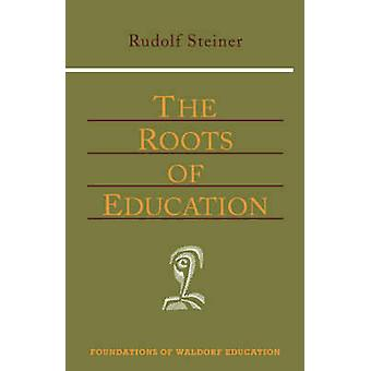 The Roots of Education (3rd Revised edition) by Rudolf Steiner - H. F