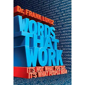 Words That Work - It's Not What You Say - it's What People Hear by Fra