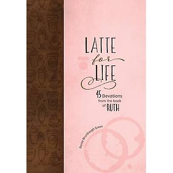 Latte for Life - 45 Devotions from the Book of Ruth by Renae Brumbaugh