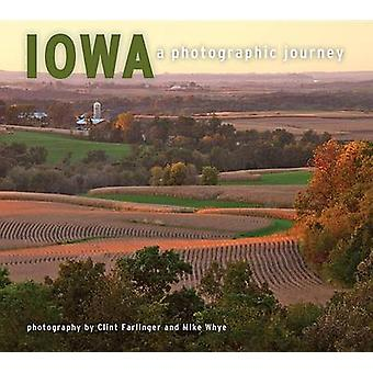 Iowa - A Photographic Journey by Clint Farlinger - Mike Whye - 9781560