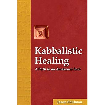 Kabbalistic Healing - A Path to an Awakened Soul by Jason Shulman - 97