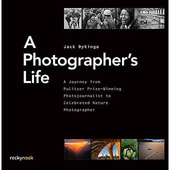 A Photographer's Life - A Journey from Pulitzer Prize-Winning Photojou