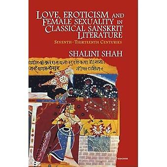 Love - Eroticism & Female Sexuality in Classical Sanskrit Literature -