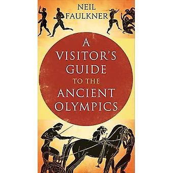 A Visitors Guide to the Ancient Olympics by Neil Faulkner