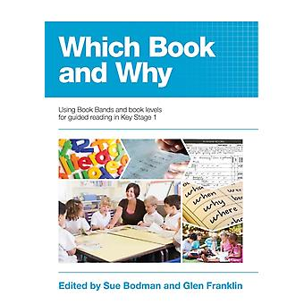 Which Book and Why: Using Book Bands and book levels for guided reading in Key Stage 1 (Spiral-bound) by Bodman Sue Franklin Glen