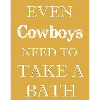 COWBOYS MUST BATHE Poster Print by Taylor Greene
