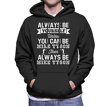 Always Be Yourself Unless You Can Be Mike Tyson Men's Hooded Sweatshirt