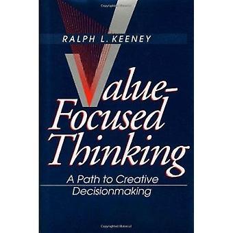 Värde-fokuserad tänkande - en väg till kreativt beslutsfattande av Ralph L.