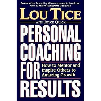 Personal Coaching for Results - How to Mentor and Inspire Others to Am