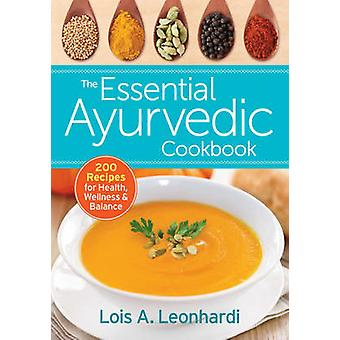The Essential Ayurvedic Cookbook - 200 Recipes for Wellness by Lois Le