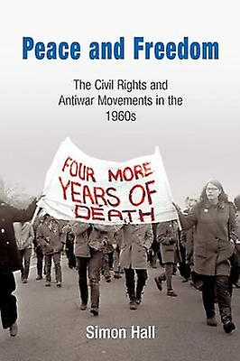 Peace and Freedom - The Civil Rights and Antiwar Movements in the 1960