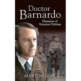 Doctor Barnardo - Champion of Victorian Children by Martin Levy - 9781