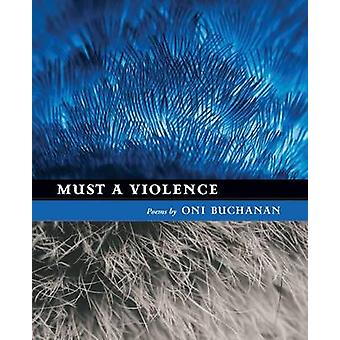 Must a Violence by Oni Buchanan - 9781609381295 Book